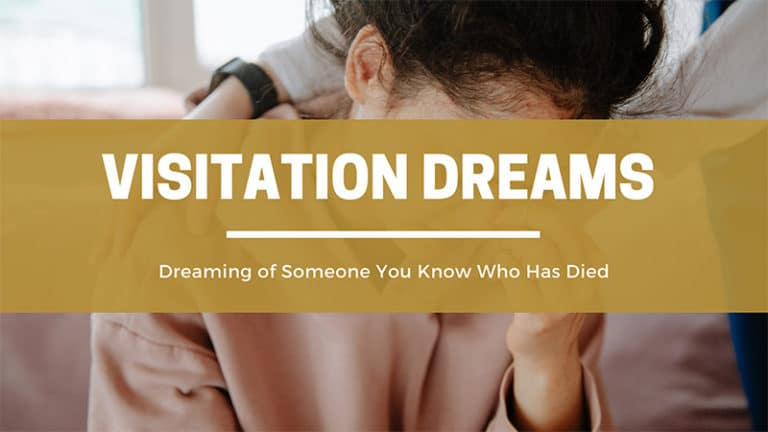 Visitation Dreams: Dreaming Of Someone You Know Who Has Died