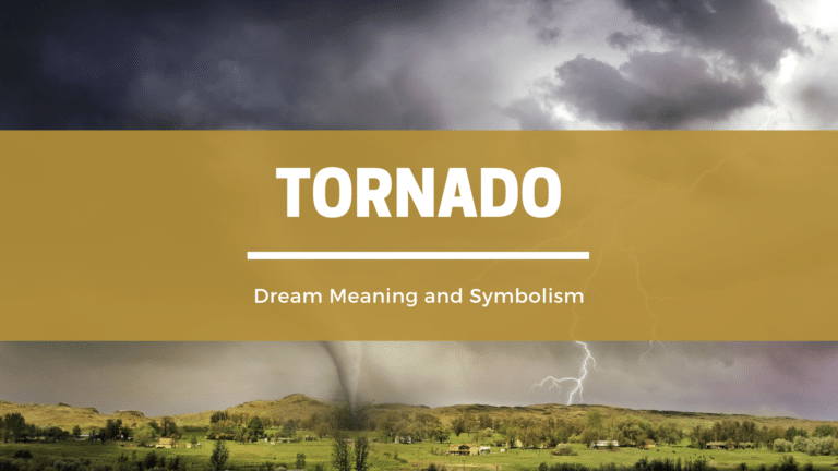 What Does It Mean To Dream About A Tornado? Dream Meaning and Symbolism