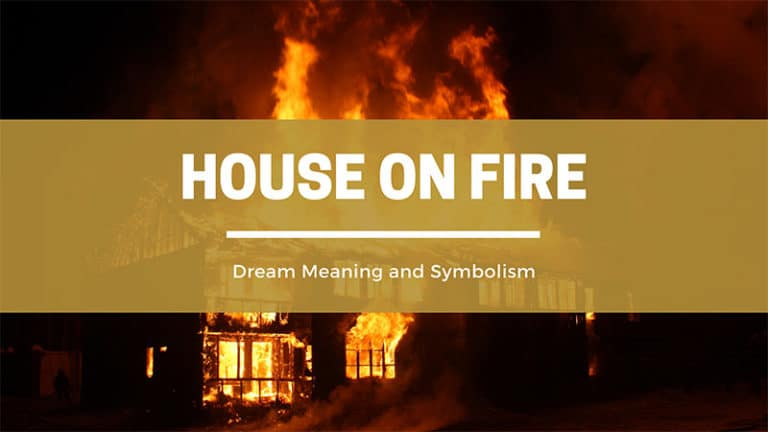 What Does It Mean To Have a Dream of Your House Being On Fire?